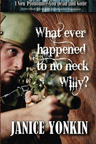 Whatever Happened To No-Neck Willy: Stories About Men Who Can And Will Protect Their Women (The Boys From - Happened To Man The Whatever