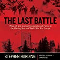 The Last Battle: When US and German Soldiers Joined Forces in the Waning Hours of World War II in Europe Audiobook by Stephen Harding Narrated by Joe Barrett
