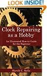 Clock Repairing as a Hobby: An Illust...