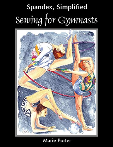 Sewing Apparel - Spandex Simplified: Sewing for Gymnasts