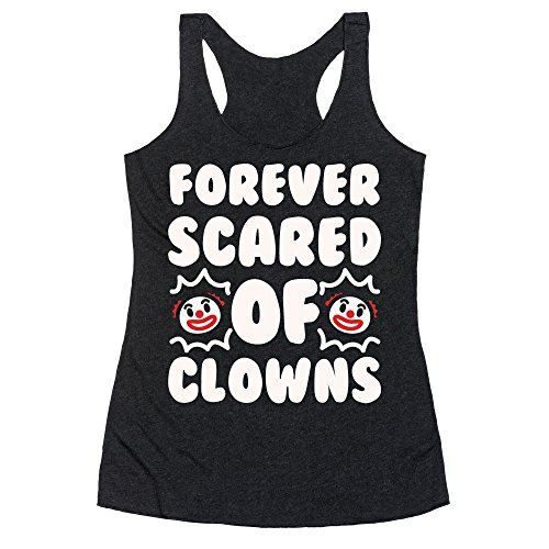 LookHUMAN Forever Scared of Clowns White Print Small Heathered Black Women's Racerback Tank ()