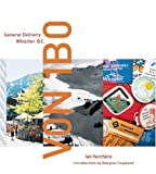 img - for V0N 1B0: General Delivery, Whistler, BC by Ian Verchere (2006-01-11) book / textbook / text book