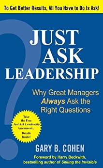 Just Ask Leadership:  Why Great Managers Always Ask the Right Questions by [Cohen, Gary B.]