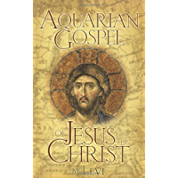 The Aquarian Gospel of Jesus the Christ: The Philosophic and Practical Basis of the Religion of the Aquarian Age of the…