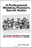 A Professional Wedding Planner's Secret Guide, Ruth Miller, 1450566820