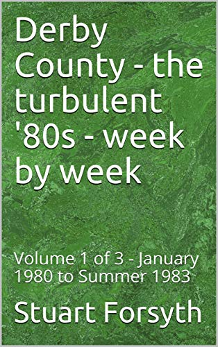 Derby County - the turbulent '80s - week by week: Volume 1 of 3 - January 1980 to Summer 1983 por Stuart Forsyth