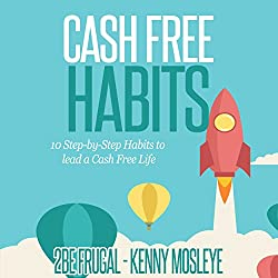 Cash Free Habits: 10 Step-by-Step Habits to Lead a Cash Free Life