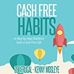 Cash Free Habits: 10 Step-by-Step Habits to Lead a Cash Free Life |  2Be Frugal,Kenny Mosleye