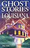 Ghost Stories of Louisiana