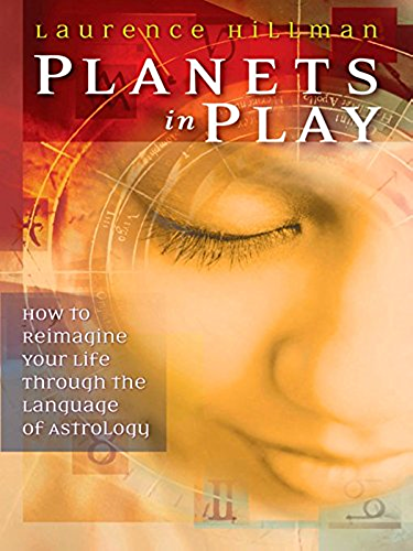 Planets in Play: How to Reimagine Your Life Through the Language of Astrology (English Edition)