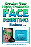 Growing Your Highly Profitable Face Painting Business, Sherrill Church, 0957626517