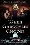 When Gargoyles Choose (Shades and Shadows: When Gargoyles Rise Book 2)
