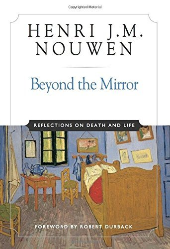 Beyond the Mirror: Reflections on Life and Death by Henri J. M. Nouwen (2001-09-01)