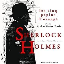 Les Cinq Pépins d'orange (Les enquêtes de Sherlock Holmes et du Dr Watson) | Livre audio Auteur(s) : Arthur Conan Doyle Narrateur(s) : Nicolas Planchais