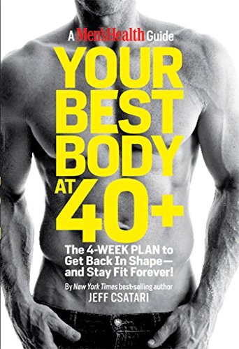 Your Best Body at 40+: The 4-Week Plan to Get Back in Shape--and Stay Fit Forever! (Best Diet For Middle Aged Man)