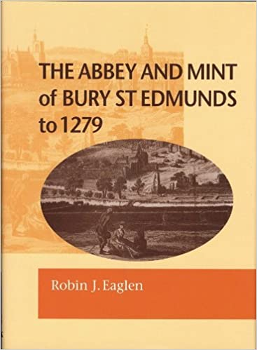 Download online The Abbey and Mint of Bury St Edmunds to 1279. BNS SP5 (British Numismatic Society Special Publications) PDF