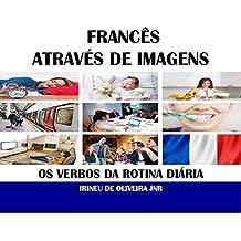 Francês Através de Imagens: Os verbos da rotina diária em francês (French Edition)