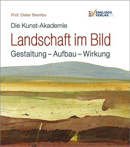 Die Kunst-Akademie. Landschaft im Bild: Gestaltung - Aufbau - Wirkung
