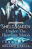 Shield-Maiden: Under the Howling Moon (The Road to Valhalla)
