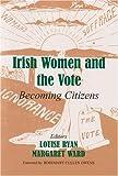 Irish Women and the Vote : Becoming Citizens, , 0716533928