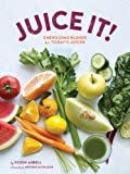 Juice It!, Robin Asbell, 1452125392