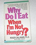 Why Do I Eat When I'm Not Hungry?, Roger Callahan and Paul J. Perry, 0380718723