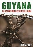Guyana: Faszination Fremdenlegion