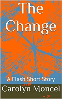 The Change - A Flash Short Story by [Moncel, Carolyn]