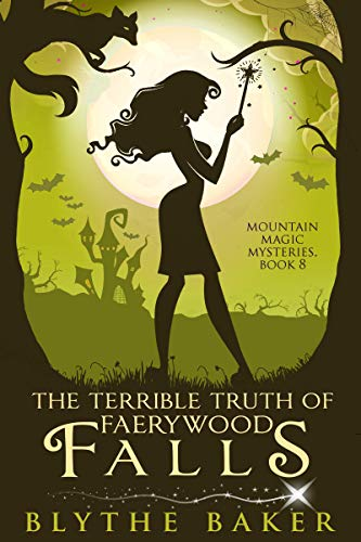 The Terrible Truth of Faerywood Falls (Mountain Magic Mysteries Book 8) by [Baker, Blythe]
