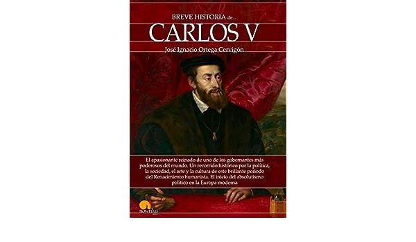 Amazon.com: Breve historia de Carlos V (Spanish Edition) eBook: José Ignacio Ortega Cervigón: Kindle Store