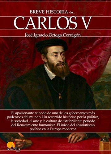 Breve historia de Carlos V (Spanish Edition) by [José Ignacio Ortega Cervigón]