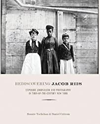 Rediscovering Jacob Riis: The Reformer, His Journalism, and His Photographs