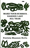 Make Your Summer Garden Last All Year, Patricia Shannon Kulla, 0915336014