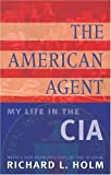 Book cover for The American Agent: My Life in the CIA