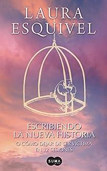 Escribiendo la Nueva Historia: Como Dejar de Ser Victima en Doce Sesiones = Writing the New History par Laura Esquivel