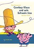 Cowboy Klaus und sein Schwein Lisa. Tulipan ABC