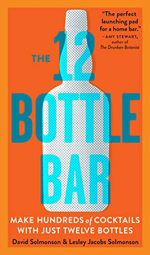 The 12 Bottle Bar: A Dozen Bottles. Hundreds of Cocktails. A New Way to Drink. ()
