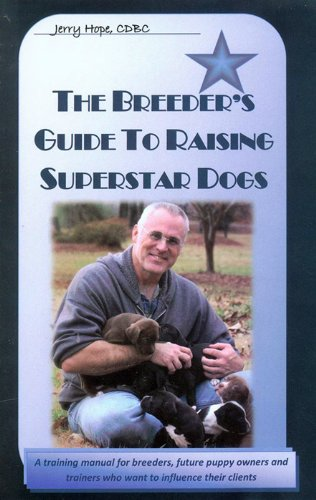 The Breeder's Guide to Raising Superstar Dogs - Puppy Development, Imprinting and Training: 1 (Breeder Super)