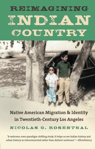 Reimagining Indian Country: Native American Migration and Identity in Twentieth-Century Los Angeles (First Peoples: New Directions in Indigenous Studies)