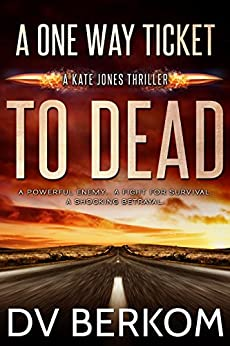 A One Way Ticket to Dead: Kate Jones Thriller (#7) (Kate Jones Thrillers) by [Berkom, D.V.]