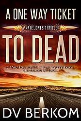A One Way Ticket to Dead: Kate Jones Thriller (#7) (Kate Jones Thrillers)