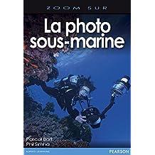 La photo sous-marine (Zoom sur)