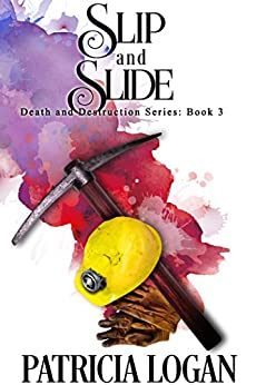 Slip and Slide (Death and Destruction series Book 3) by [Logan, Patricia]
