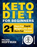 Keto Diet For Beginners: 21 Days For Rapid Weight Loss And Burn Fat