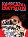 How to Rebuild Your Nissan/Datsun OHC Engine: Covers L-Series Engines 4-Cylinder 1968-1978, 6-Cylinder 1970-1984 by Tom Monroe (2002-05-31)