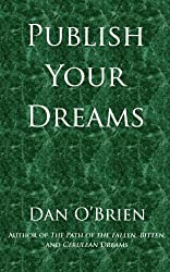 Publish Your Dreams: A Practical Guide For Starting Out In Self-Publishing