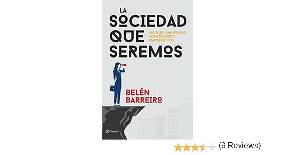 La sociedad que seremos: Digitales, analógicos, acomodados y empobrecidos eBook: Barreiro, Belén: Amazon.es: Tienda Kindle