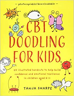 CBT Doodling for Kids: 50 Illustrated Handouts to Help Build ...