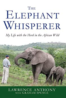 The Elephant Whisperer: My Life with the Herd in the African Wild by [Anthony, Lawrence, Spence, Graham]