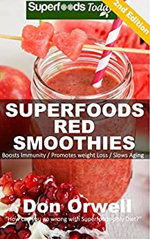 Superfoods Red Smoothies: Over 40 Blender Recipes, weight loss naturally, green smoothies for weight loss,detox smoothie recipes, sugar detox,detox cleanse ... naturally - detox smoothie recipes Book 24) by [Orwell, Don]